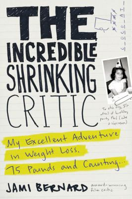 The Incredible Shrinking Critic: My Excellent Adventure in Weight Loss: 75 Pounds and Counting... 9781583332849