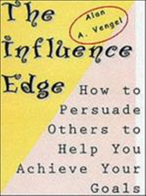 The Influence Edge: How to Persuade Others to Help You Achieve Your Goals 9781583761564