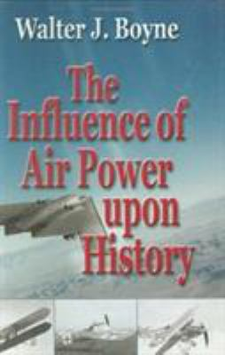 The Influence of Air Power Upon History 9781589800342