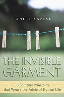 The Invisible Garment: 30 Spiritual Principles That Weave the Fabric of Human Life 9781588720894
