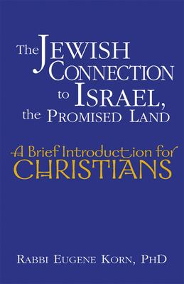 The Jewish Connection to Israel, the Promised Land: A Brief Introduction for Christians 9781580233187