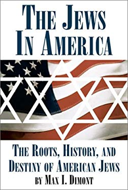 The Jews in America: The Roots, History, and Destiny of American Jews 9781587541087