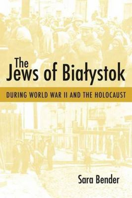 The Jews of Bialystok During World War II and the Holocaust 9781584657293