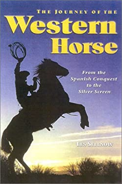 The Journey of the Western Horse: From the Spanish Conquest to the Silver Screen 9781581500943