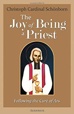 The Joy of Being a Priest: Following the Cure of Ars 9781586174767