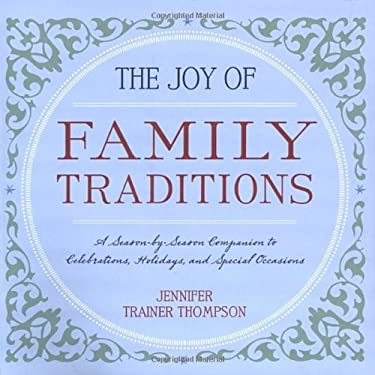 The Joy of Family Traditions: A Season-By-Season Companion to Celebrations, Holidays, and Special Occasions 9781587611148