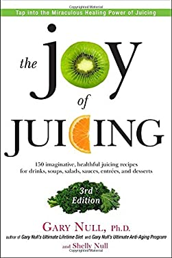 The Joy of Juicing, 3rd Edition: 150 Imaginative, Healthful Juicing Recipes for Drinks, Soups, Salads, Sauces, Entrees, and Desserts 9781583335192