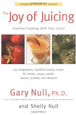 The Joy of Juicing: Creative Cooking with Your Juicer 9781583331026