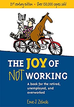 The Joy of Not Working: A Book for the Retired, Unemployed and Overworked 9781580085526