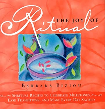 The Joy of Ritual: Recipes to Celebrate Milestones, Transitions, and Everyday Events in Our Lives 9781582380018