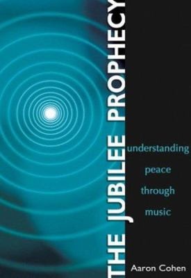 The Jubilee Prophecy: Understanding Peace Through Music 9781588720863