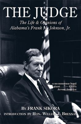The Judge: The Life and Opinions of Alabamas Frank M. Johnson, JR. 9781588381583