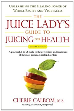 The Juice Lady's Guide to Juicing for Health: Unleashing the Healing Power of Whole Fruits and Vegetables 9781583333174
