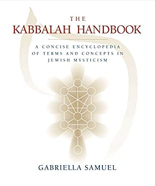 The Kabbalah Handbook: A Concise Encyclopedia of Terms and Concepts in Jewish Mysticism 9781585425600