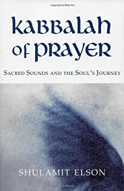 The Kabbalah of Prayer: Sacred Sounds and the Soul's Journey 9781584200178