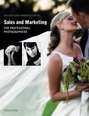 The Kathleen Hawkins Guide to Sales and Marketing for Professional Photographers 9781584282327
