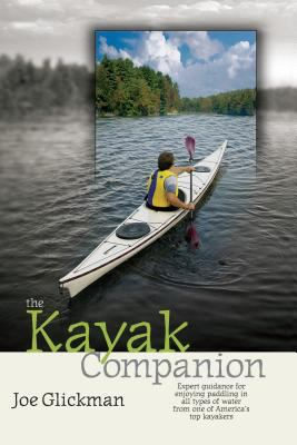 The Kayak Companion: Expert Guidance for Enjoying Paddling in All Types of Water from One of America's Top Kayakers 9781580174855