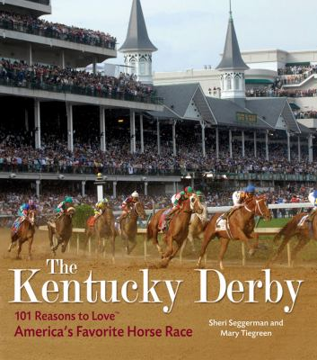 The Kentucky Derby: 101 Reasons to Love America's Favorite Horse Race 9781584798095