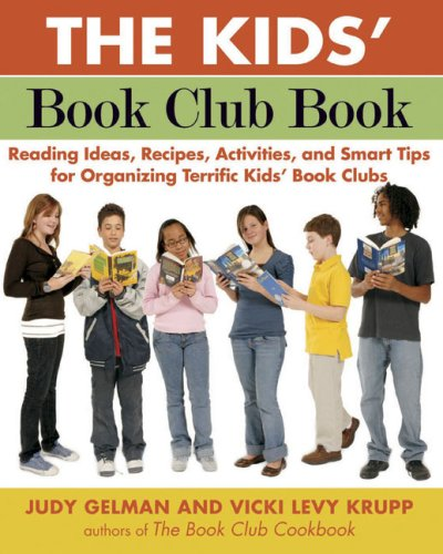 The Kids' Book Club Book: Reading Ideas, Recipes, Activities, and Smart Tips for Organizing Terrific Kids' Book Clubs 9781585425594