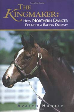The Kingmaker: How Northern Dancer Founded a Racing Dynasty 9781581501377