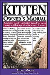 The Kitten Owner's Manual: Solutions to All Your Kitten Quandries in an Easy-To-Follow Question and Answer Format