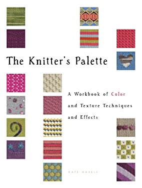 The Knitter's Palette: A Workbook of Color and Texture, Techniques and Effects 9781589237308