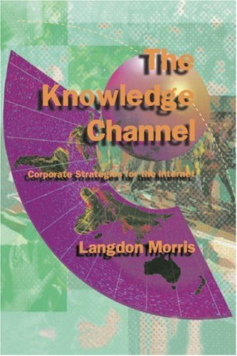 The Knowledge Channel: Corporate Strategies for the Internet 9781583482872