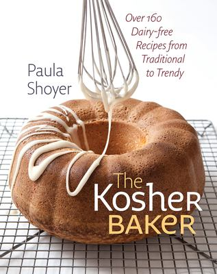 The Kosher Baker: Over 160 Dairy-Free Recipes from Traditional to Trendy 9781584658351