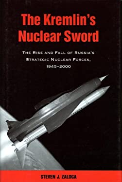 The Kremlin's Nuclear Sword: The Rise and Fall of Russia's Strategic Nuclear Forces 1945-2000 9781588340078