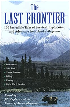 The Last Frontier: Incredible Tales of Survival, Exploration, and Adventure from Alaska Magazine 9781585745852