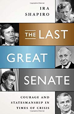 The Last Great Senate: Courage and Statesmanship in Times of Crisis 9781586489366