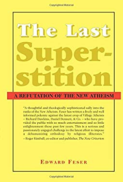 The Last Superstition: A Refutation of the New Atheism 9781587314520