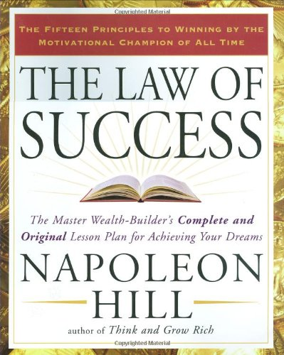 The Law of Success: The Master Wealth-Builder's Complete and Original Lesson Plan Forachieving Your Dreams 9781585426898