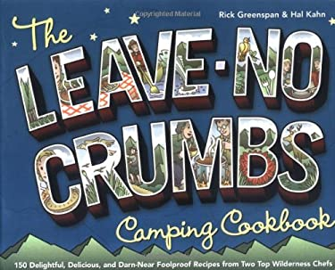 The Leave-No-Crumbs Camping Cookbook: 150 Delightful, Delicious, and Darn-Near Foolproof Recipes from Two Top Wilderness Chefs 9781580175005
