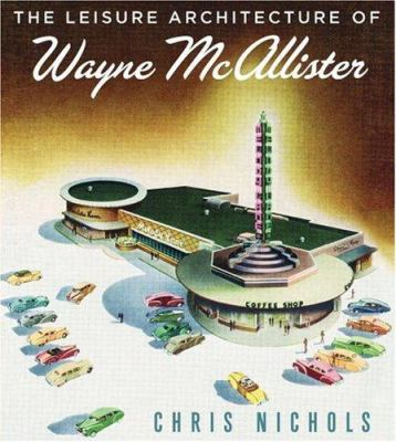 The Leisure Architecture of Wayne McAllister 9781586856991
