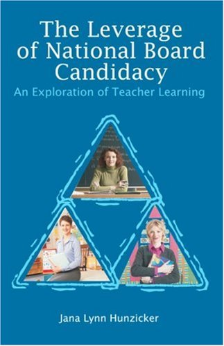 The Leverage of National Board Candidacy: An Exploration of Teacher Learning 9781581129410