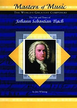 The Life & Times of Johann Sebastian Bach 9781584151913