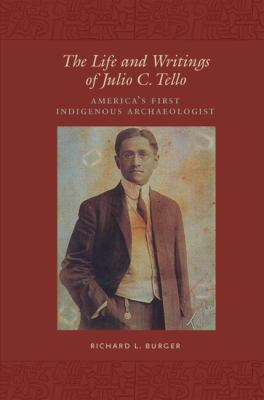 The Life and Writings of Julio C. Tello: America's First Indigenous Archaeologist