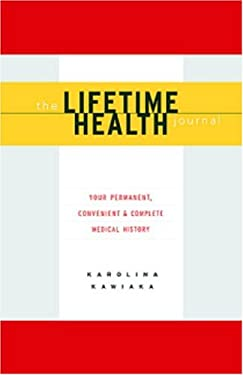 The Lifetime Health Journal: Your Permanent, Convenient and Complete Medical History [With 25 Worksheets] 9781586420543