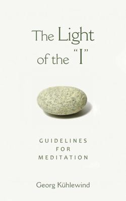 The Light of the I: Guidelines for Meditation 9781584200598