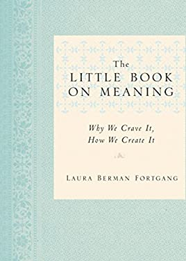 The Little Book on Meaning: Why We Crave It, How We Create It 9781585428021