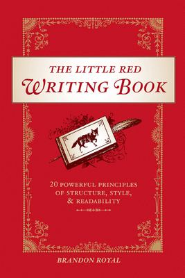 The Little Red Writing Book: 20 Powerful Principles of Structure, Style, and Readability 9781582975214
