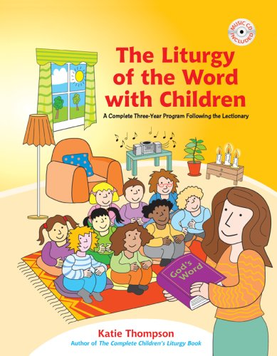 The Liturgy of the Word with Children: A Complete Three-Year Program Following the Lectionary [With CDROM] 9781585957002