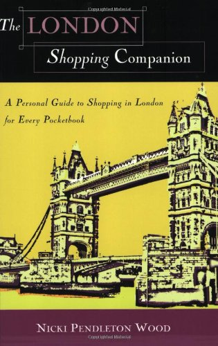 The London Shopping Companion: A Personal Guide to Shopping in London for Every Pocketbook 9781581823837