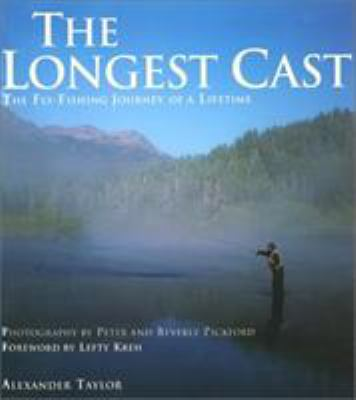 The Longest Cast: The Fly-Fishing Journey of a Lifetime 9781585743865