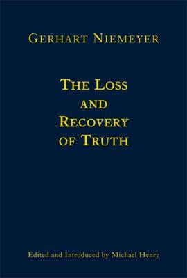 The Loss and Recovery of Truth: Selected Writings of Gerhart Niemeyer 9781587314728