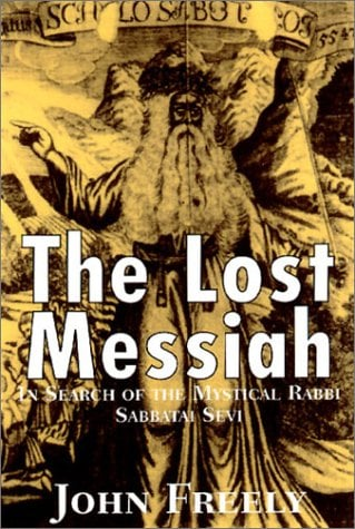 The Lost Messiah: In Search of the Mystical Rabbi Sabbatai Sevi 9781585673186