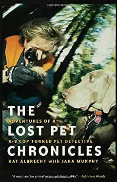 The Lost Pet Chronicles: Adventures of A K-9 Cop Turned Pet Detective 9781582345550