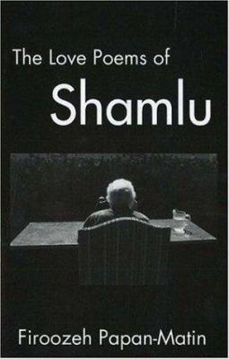 The Love Poems of Ahmad Shamlu 9781588140371