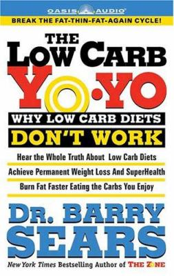 The Low Carb Yo-Yo: Why Low Carb Diets Don't Work 9781589266902